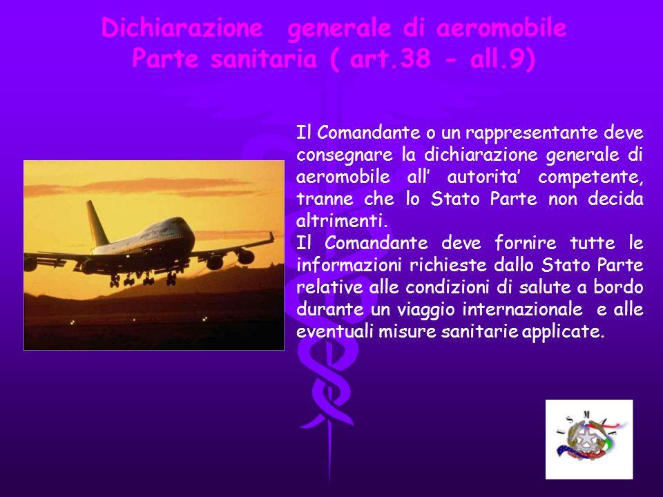 Dichiarazione generale di aeromobile Parte sanitaria ( art.38 - all.9) Il Comandante o un rappresentante deve consegnare la dichiarazione generale di