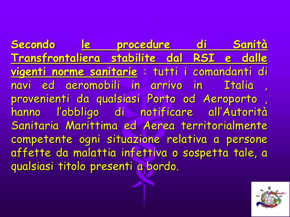 Secondo le procedure di Sanità Transfrontaliera stabilite dal RSI e dalle vigenti norme sanitarie : tutti i comandanti di navi ed aeromobili in arrivo