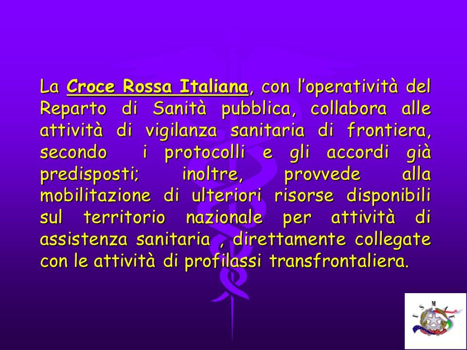 La Croce Rossa Italiana, con loperatività del Reparto di Sanità pubblica, collabora alle attività di vigilanza sanitaria di frontiera, secondo i proto