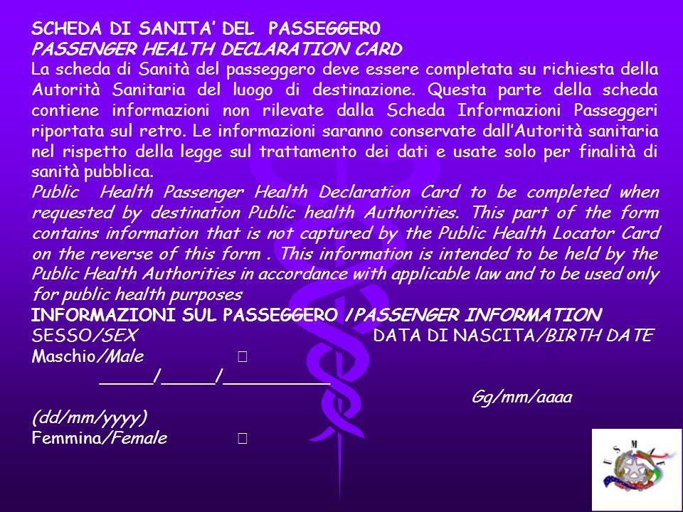 SCHEDA DI SANITA DEL PASSEGGER0 PASSENGER HEALTH DECLARATION CARD La scheda di Sanità del passeggero deve essere completata su richiesta della Autorit