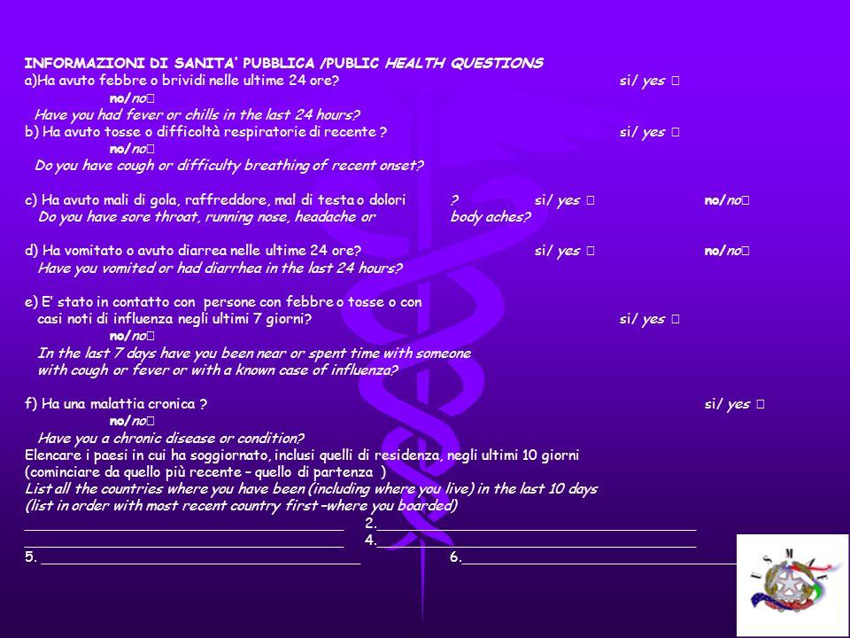 INFORMAZIONI DI SANITA PUBBLICA /PUBLIC HEALTH QUESTIONS a)Ha avuto febbre o brividi nelle ultime 24 ore?si/ yes no/no Have you had fever or chills in