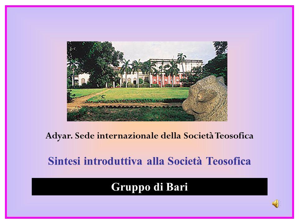 Sintesi introduttiva alla Società Teosofica Gruppo di Bari Adyar. Sede internazionale della Società Teosofica