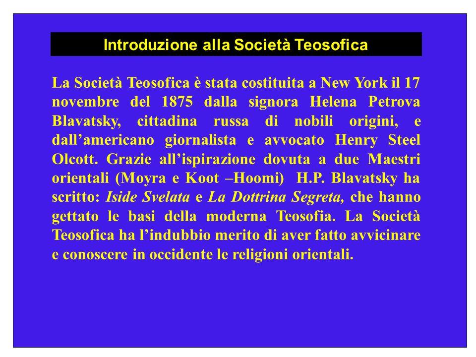 Introduzione alla Società Teosofica La Società Teosofica è stata costituita a New York il 17 novembre del 1875 dalla signora Helena Petrova Blavatsky,