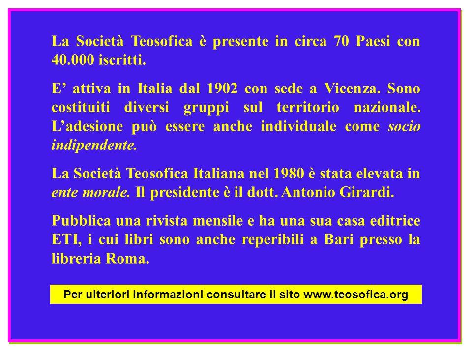 La Società Teosofica è presente in circa 70 Paesi con 40.000 iscritti. E attiva in Italia dal 1902 con sede a Vicenza. Sono costituiti diversi gruppi