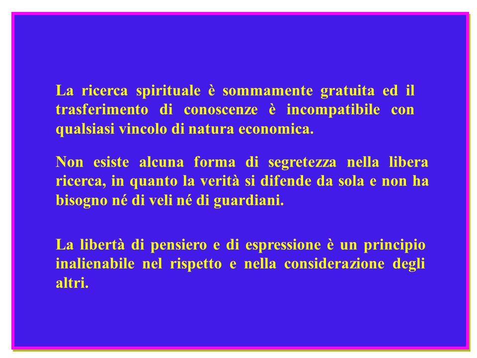 La ricerca spirituale è sommamente gratuita ed il trasferimento di conoscenze è incompatibile con qualsiasi vincolo di natura economica. Non esiste al