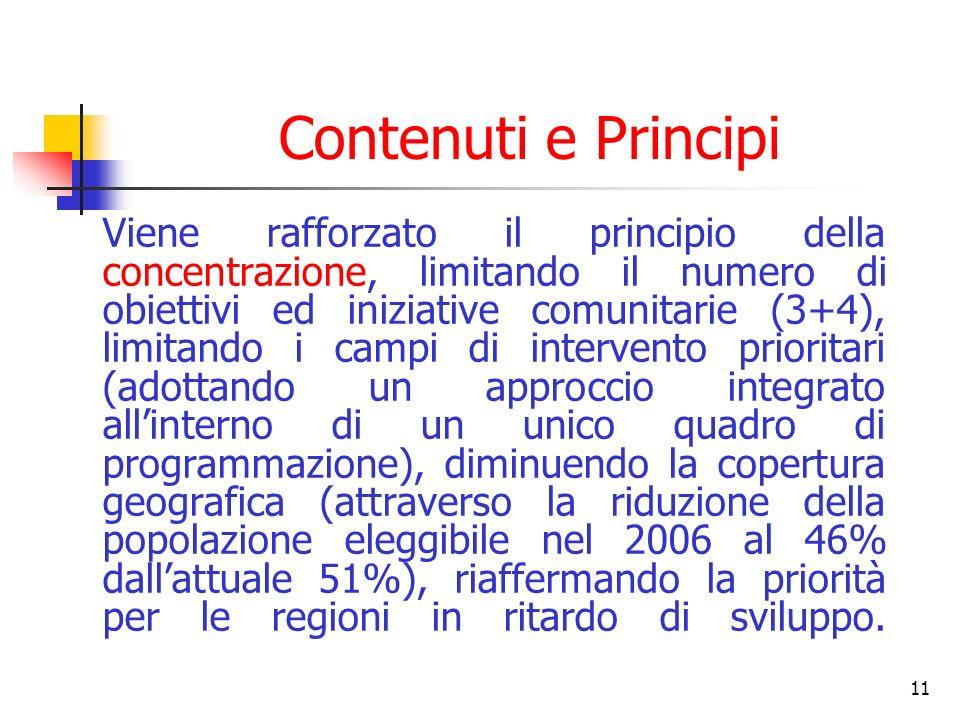 11 Contenuti e Principi Viene rafforzato il principio della concentrazione, limitando il numero di obiettivi ed iniziative comunitarie (3+4), limitand