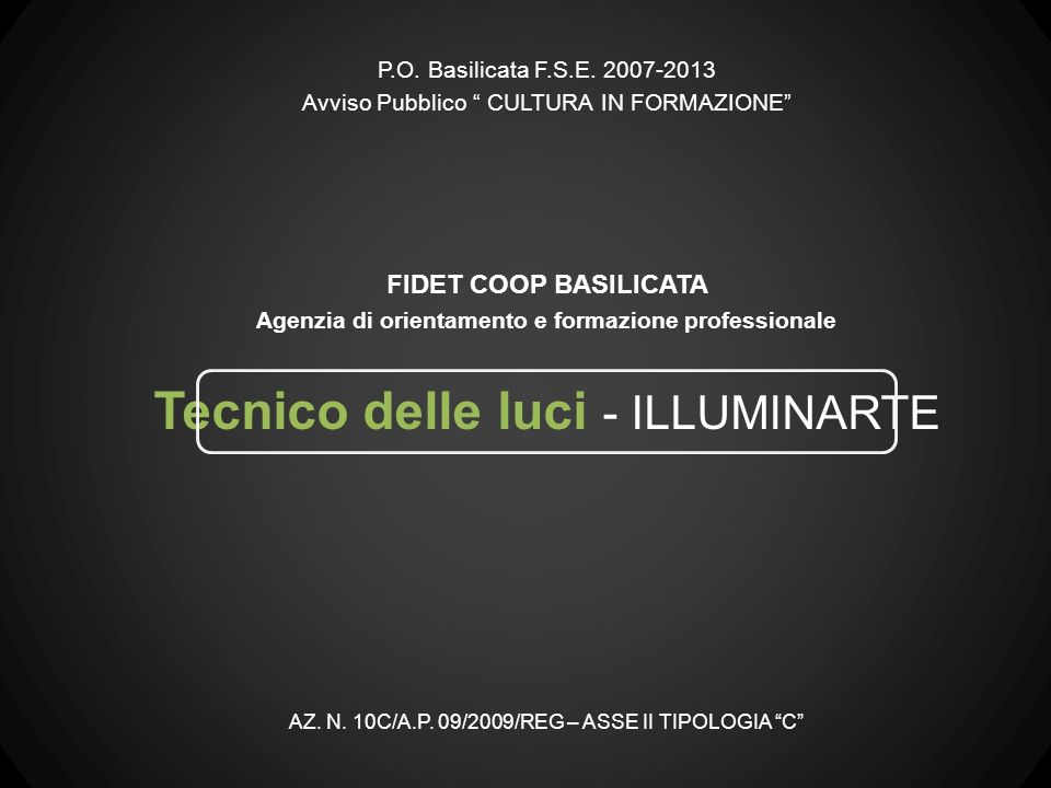 Tecnico delle luci - ILLUMINARTE P.O. Basilicata F.S.E. 2007-2013 Avviso Pubblico CULTURA IN FORMAZIONE AZ. N. 10C/A.P. 09/2009/REG – ASSE II TIPOLOGI