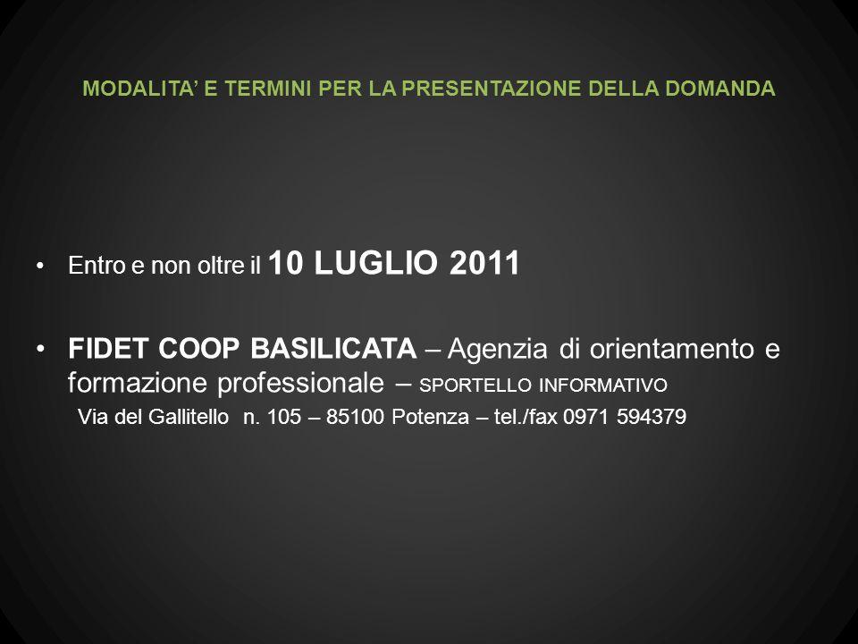 Entro e non oltre il 10 LUGLIO 2011 FIDET COOP BASILICATA – Agenzia di orientamento e formazione professionale – SPORTELLO INFORMATIVO Via del Gallitello n.