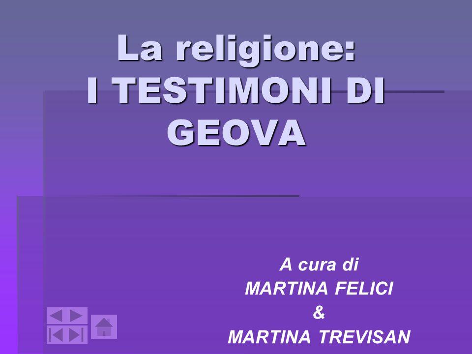 La religione: I TESTIMONI DI GEOVA A cura di MARTINA FELICI & MARTINA TREVISAN
