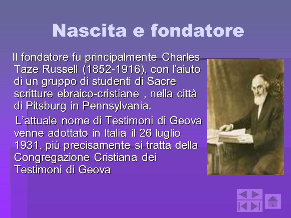 Nascita e fondatore Il fondatore fu principalmente Charles Taze Russell (1852-1916), con laiuto di un gruppo di studenti di Sacre scritture ebraico-cr