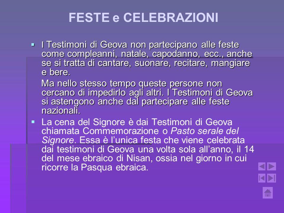 FESTE e CELEBRAZIONI I Testimoni di Geova non partecipano alle feste come compleanni, natale, capodanno, ecc., anche se si tratta di cantare, suonare,