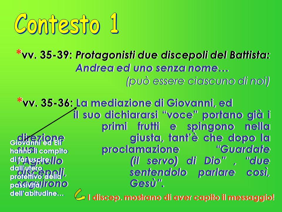 * vv. 35-39: Protagonisti due discepoli del Battista: Andrea ed uno senza nome… (può essere ciascuno di noi) * vv. 35-36: La mediazione di Giovanni, e