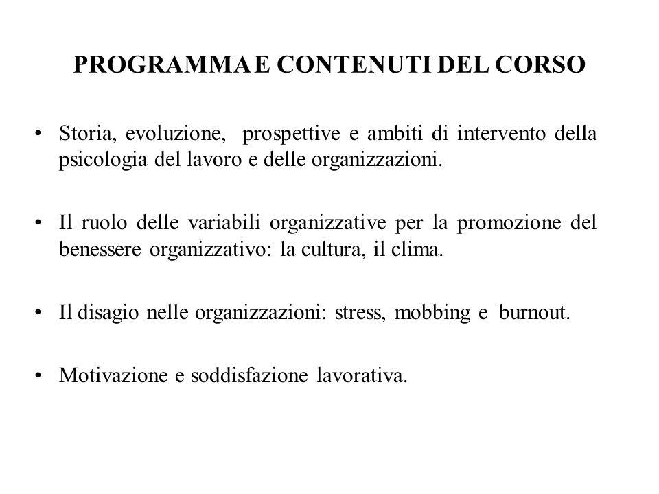 PROGRAMMA E CONTENUTI DEL CORSO Storia, evoluzione, prospettive e ambiti di intervento della psicologia del lavoro e delle organizzazioni. Il ruolo de