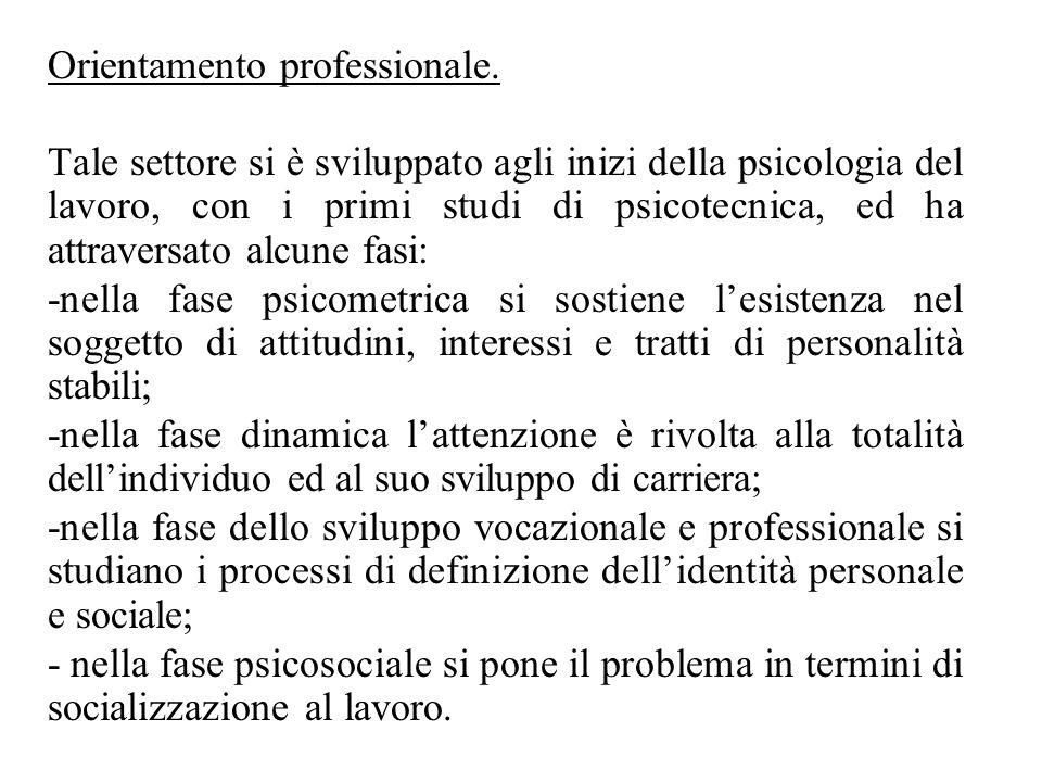 Orientamento professionale. Tale settore si è sviluppato agli inizi della psicologia del lavoro, con i primi studi di psicotecnica, ed ha attraversato