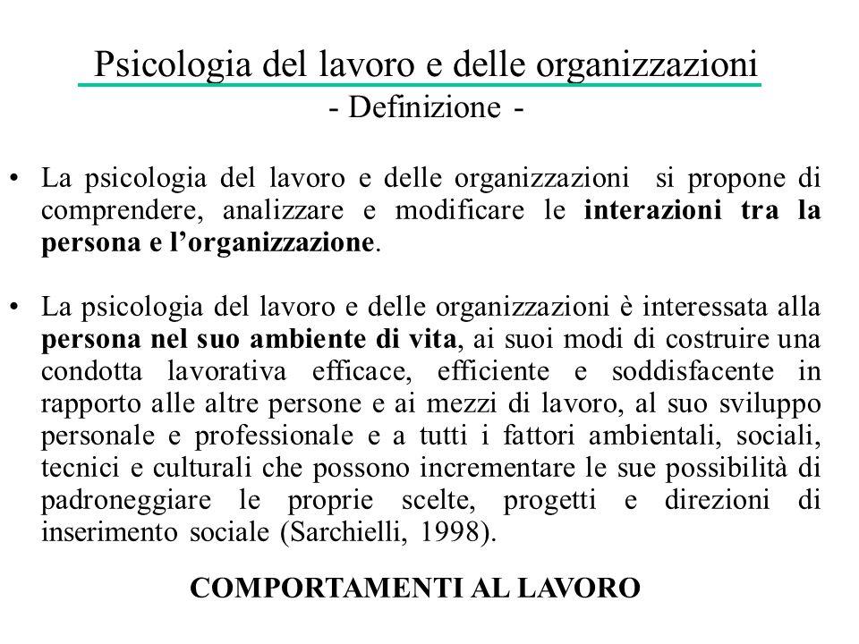 Psicologia del lavoro e delle organizzazioni - Definizione - La psicologia del lavoro e delle organizzazioni si propone di comprendere, analizzare e m