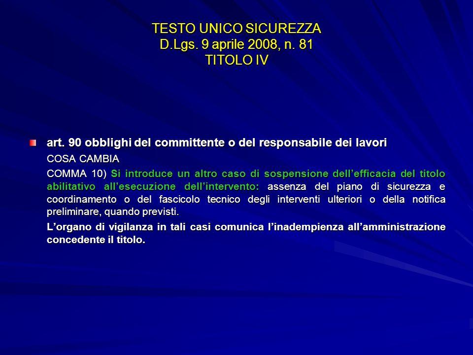 TESTO UNICO SICUREZZA D.Lgs. 9 aprile 2008, n. 81 TITOLO IV art. 90 obblighi del committente o del responsabile dei lavori COSA CAMBIA COMMA 10) Si in