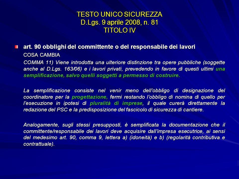 TESTO UNICO SICUREZZA D.Lgs. 9 aprile 2008, n. 81 TITOLO IV art. 90 obblighi del committente o del responsabile dei lavori COSA CAMBIA COMMA 11) Viene