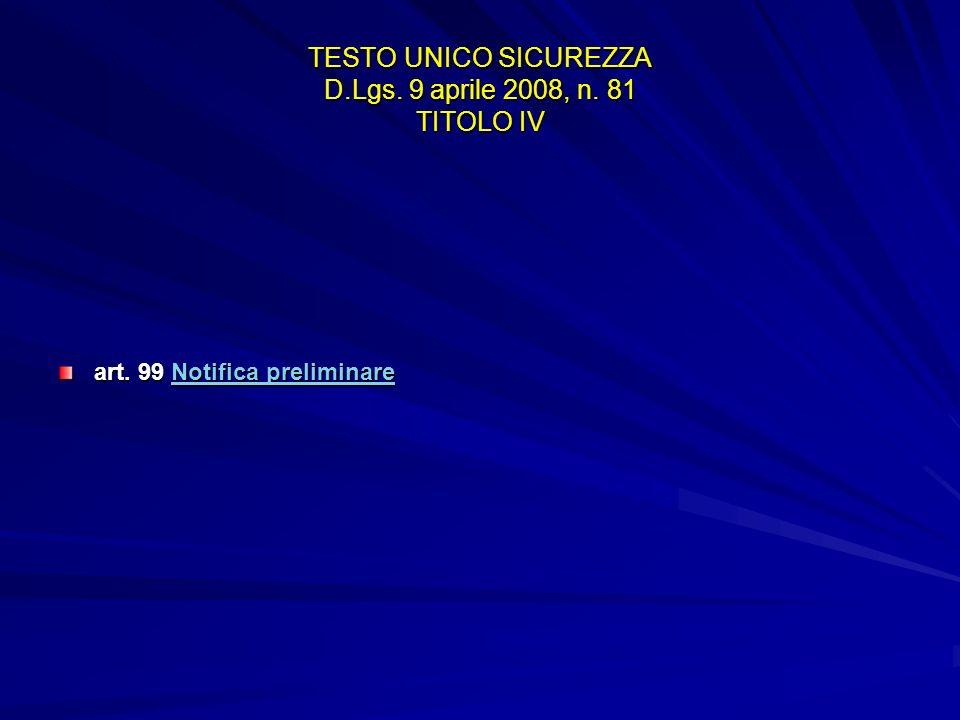 TESTO UNICO SICUREZZA D.Lgs. 9 aprile 2008, n. 81 TITOLO IV art. 99 Notifica preliminare Notifica preliminareNotifica preliminare