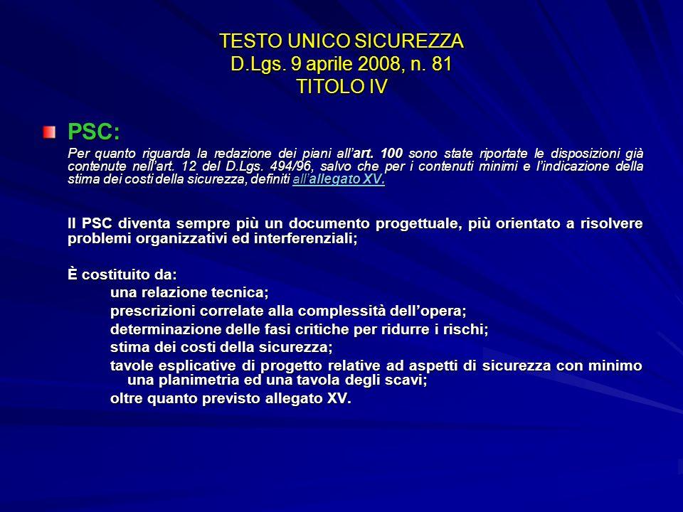 TESTO UNICO SICUREZZA D.Lgs. 9 aprile 2008, n. 81 TITOLO IV PSC: Per quanto riguarda la redazione dei piani allart. 100 sono state riportate le dispos