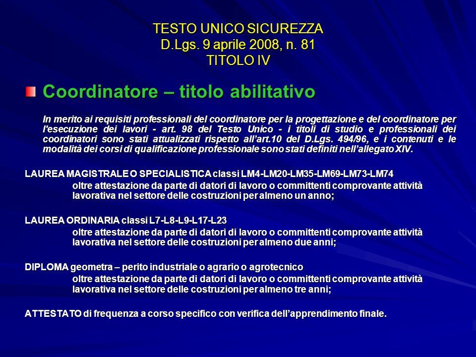 TESTO UNICO SICUREZZA D.Lgs. 9 aprile 2008, n. 81 TITOLO IV Coordinatore – titolo abilitativo In merito ai requisiti professionali del coordinatore pe