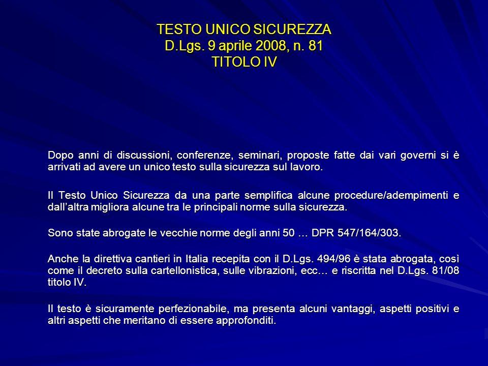 TESTO UNICO SICUREZZA D.Lgs. 9 aprile 2008, n. 81 TITOLO IV Dopo anni di discussioni, conferenze, seminari, proposte fatte dai vari governi si è arriv