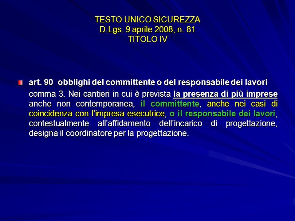 TESTO UNICO SICUREZZA D.Lgs. 9 aprile 2008, n. 81 TITOLO IV art. 90 obblighi del committente o del responsabile dei lavori comma 3. Nei cantieri in cu