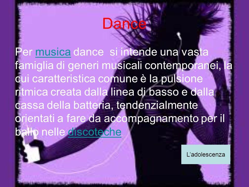 Dance Per musica dance si intende una vasta famiglia di generi musicali contemporanei, la cui caratteristica comune è la pulsione ritmica creata dalla