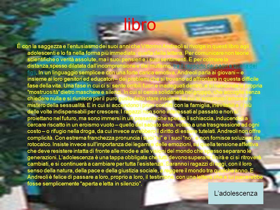 libro È con la saggezza e lentusiasmo dei suoi anni che Vittorino Andreoli si rivolge in questi libro agli adolescenti e lo fa nella forma più immedia