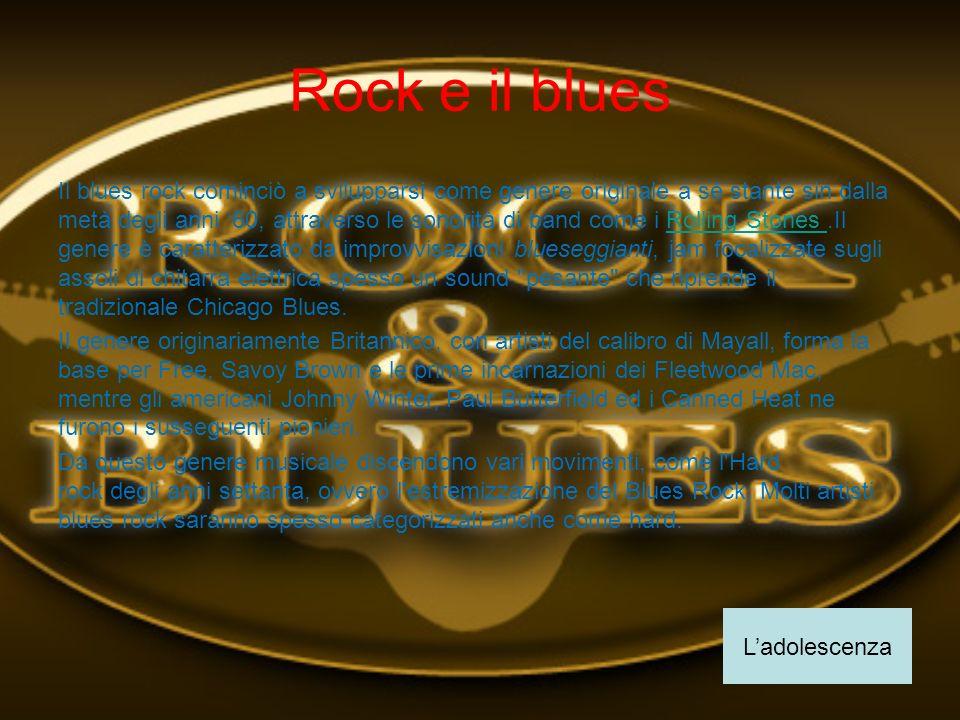Rock e il blues Il blues rock cominciò a svilupparsi come genere originale a sé stante sin dalla metà degli anni 60, attraverso le sonorità di band co