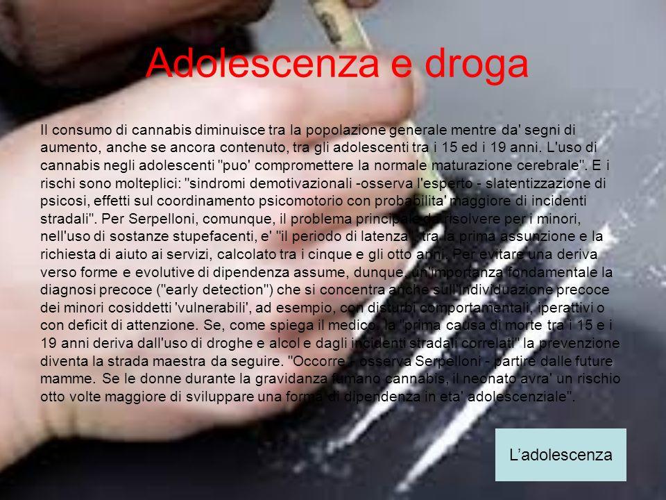 Adolescenza e droga Il consumo di cannabis diminuisce tra la popolazione generale mentre da' segni di aumento, anche se ancora contenuto, tra gli adol