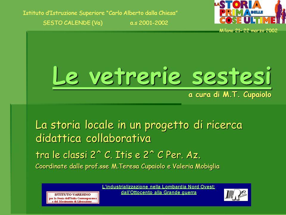 Milano 21- 22 marzo 2002 Le vetrerie sestesi Le vetrerie sestesi a cura di M.T. Cupaiolo Le vetrerie sestesi La storia locale in un progetto di ricerc