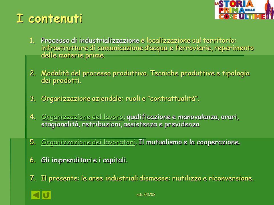 mtc 03/02 I contenuti 1.Processo di industrializzazione e localizzazione sul territorio: infrastrutture di comunicazione dacqua e ferroviarie, reperim
