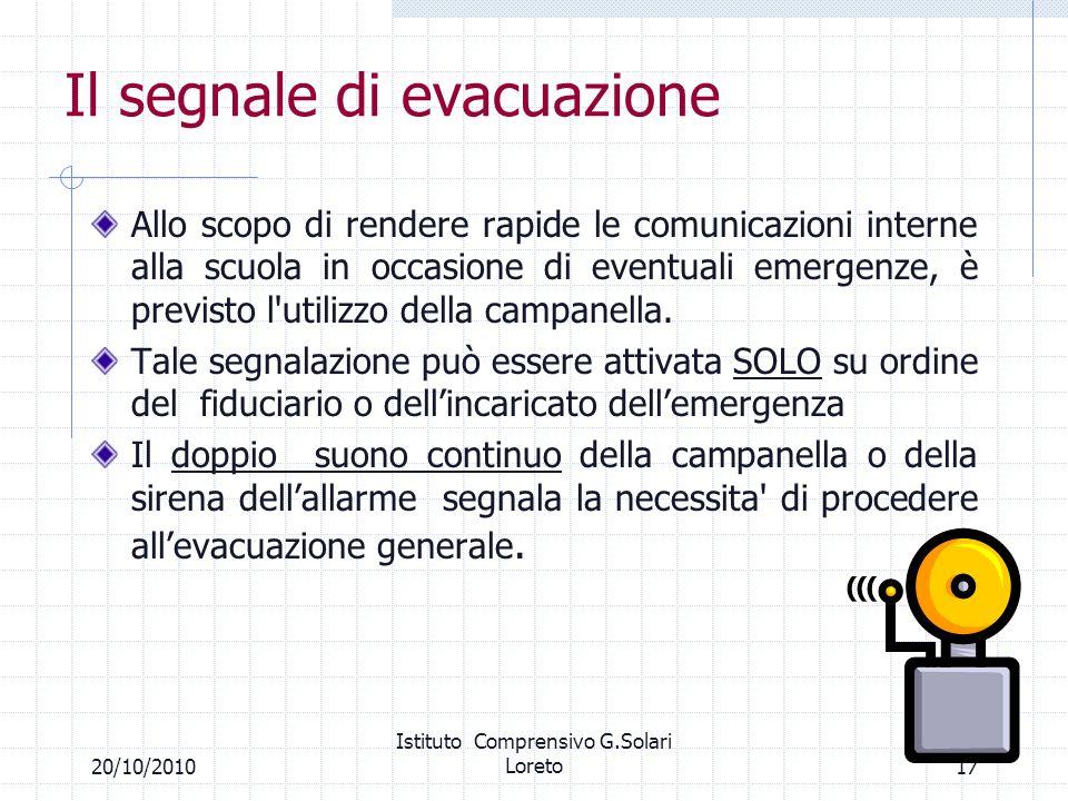1720/10/2010 Istituto Comprensivo G.Solari Loreto Il segnale di evacuazione Allo scopo di rendere rapide le comunicazioni interne alla scuola in occas