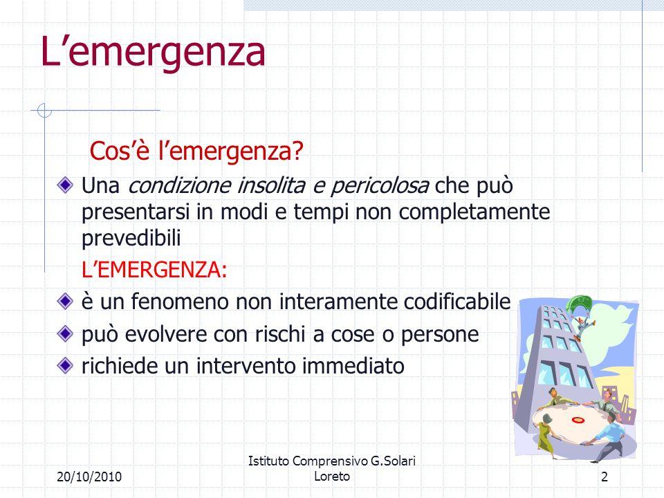 220/10/2010 Istituto Comprensivo G.Solari Loreto Lemergenza Cosè lemergenza? Una condizione insolita e pericolosa che può presentarsi in modi e tempi