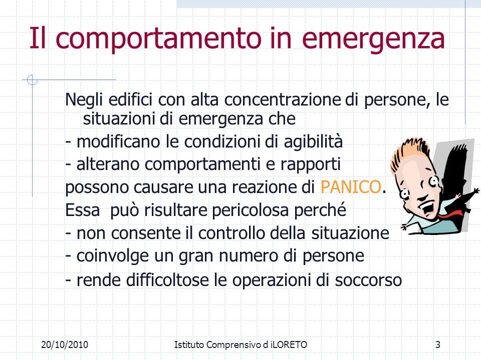 320/10/2010Istituto Comprensivo d iLORETO Negli edifici con alta concentrazione di persone, le situazioni di emergenza che - modificano le condizioni