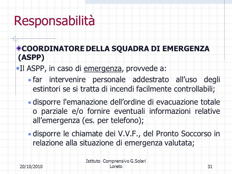 31 Responsabilità COORDINATORE DELLA SQUADRA DI EMERGENZA (ASPP) Il ASPP, in caso di emergenza, provvede a: far intervenire personale addestrato allus