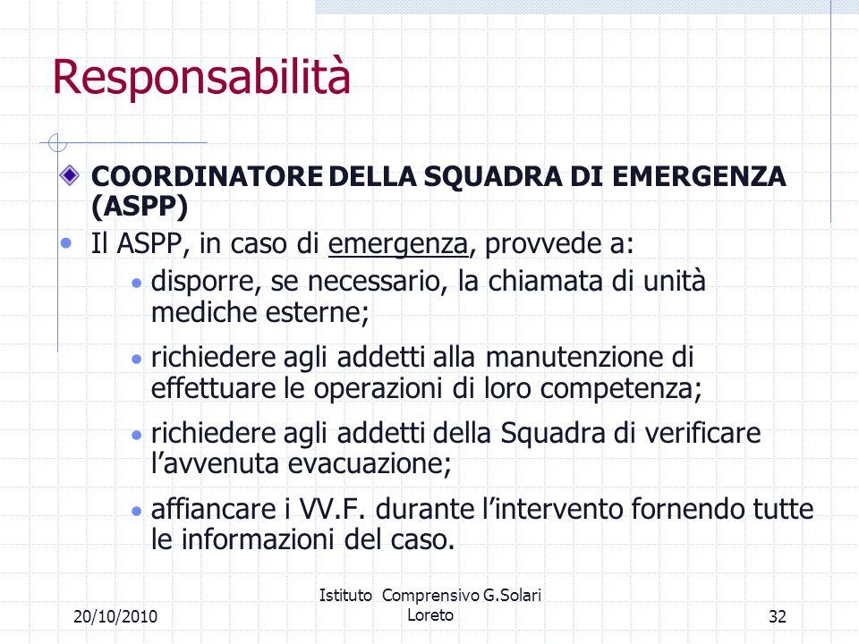 32 Responsabilità COORDINATORE DELLA SQUADRA DI EMERGENZA (ASPP) Il ASPP, in caso di emergenza, provvede a: disporre, se necessario, la chiamata di un
