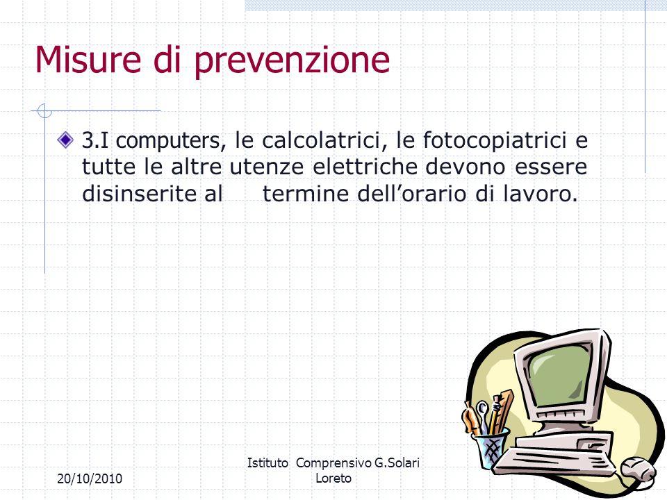 3620/10/2010 Istituto Comprensivo G.Solari Loreto Misure di prevenzione 3.I computers, le calcolatrici, le fotocopiatrici e tutte le altre utenze elet
