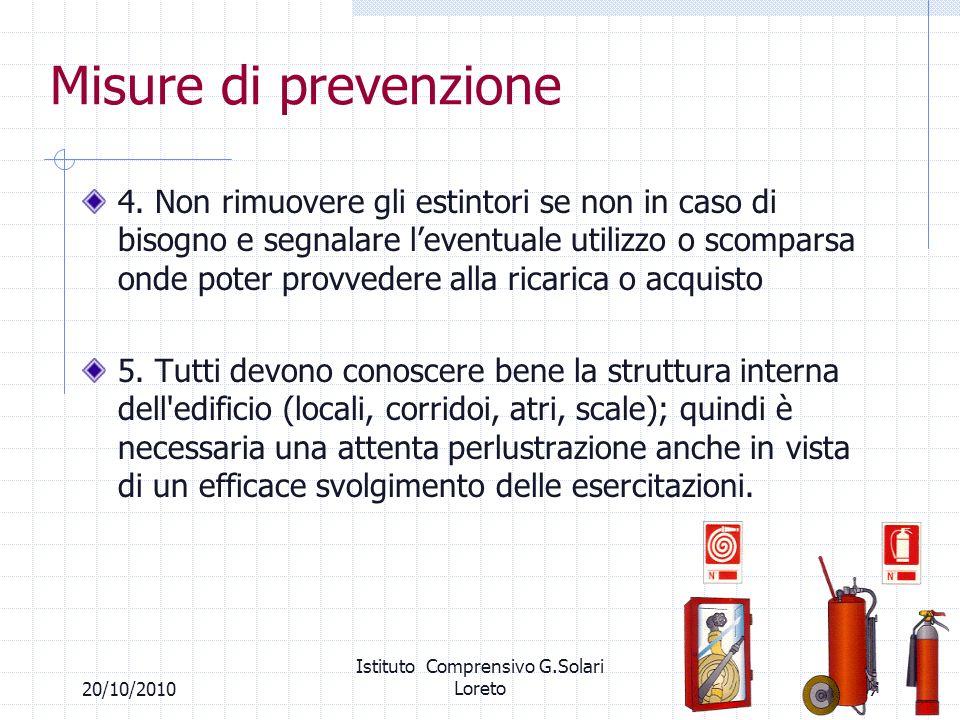 3720/10/2010 Istituto Comprensivo G.Solari Loreto Misure di prevenzione 4. Non rimuovere gli estintori se non in caso di bisogno e segnalare leventual