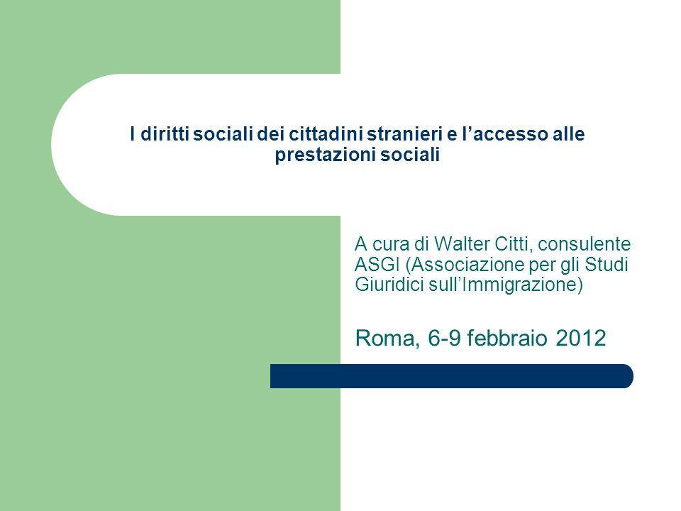 I diritti sociali dei cittadini stranieri e laccesso alle prestazioni sociali A cura di Walter Citti, consulente ASGI (Associazione per gli Studi Giur