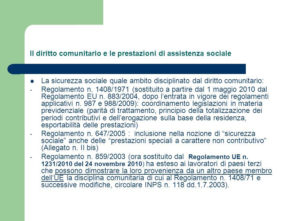 Il diritto comunitario e le prestazioni di assistenza sociale La sicurezza sociale quale ambito disciplinato dal diritto comunitario: - Regolamento n.