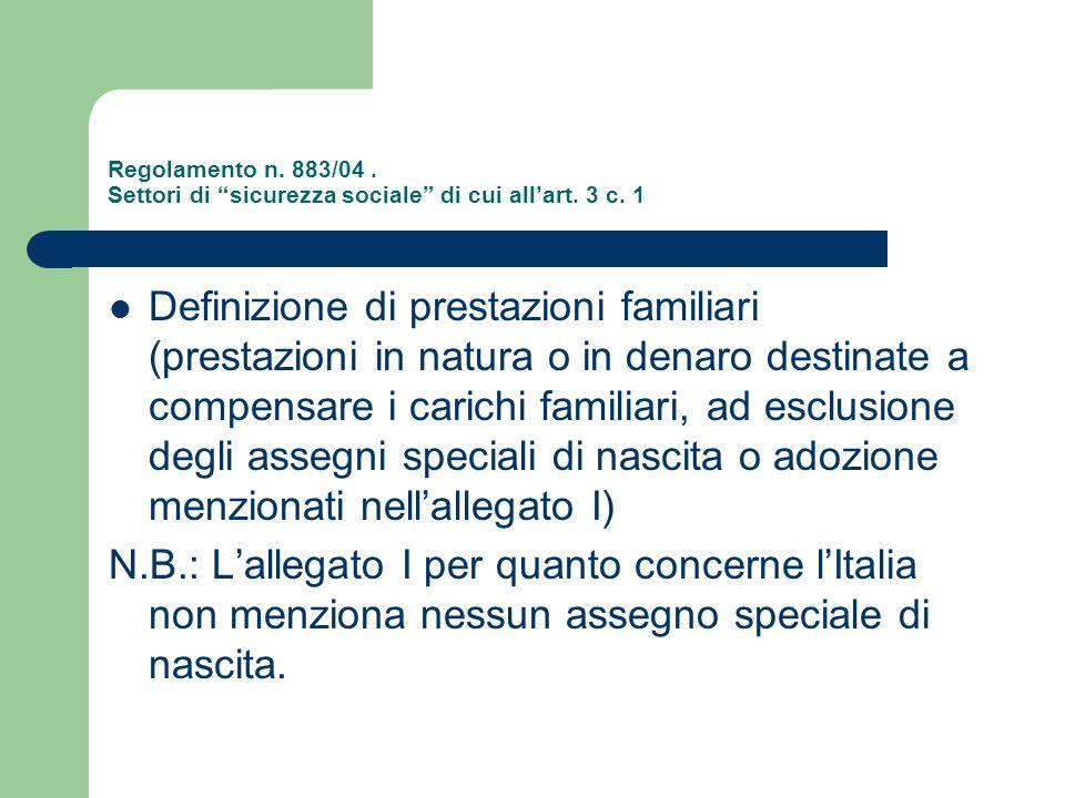 Regolamento n. 883/04. Settori di sicurezza sociale di cui allart. 3 c. 1 Definizione di prestazioni familiari (prestazioni in natura o in denaro dest