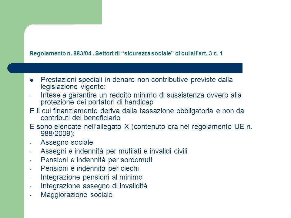 Regolamento n. 883/04. Settori di sicurezza sociale di cui allart. 3 c. 1 Prestazioni speciali in denaro non contributive previste dalla legislazione
