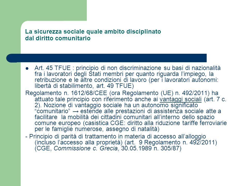 La sicurezza sociale quale ambito disciplinato dal diritto comunitario Art. 45 TFUE : principio di non discriminazione su basi di nazionalità fra i la