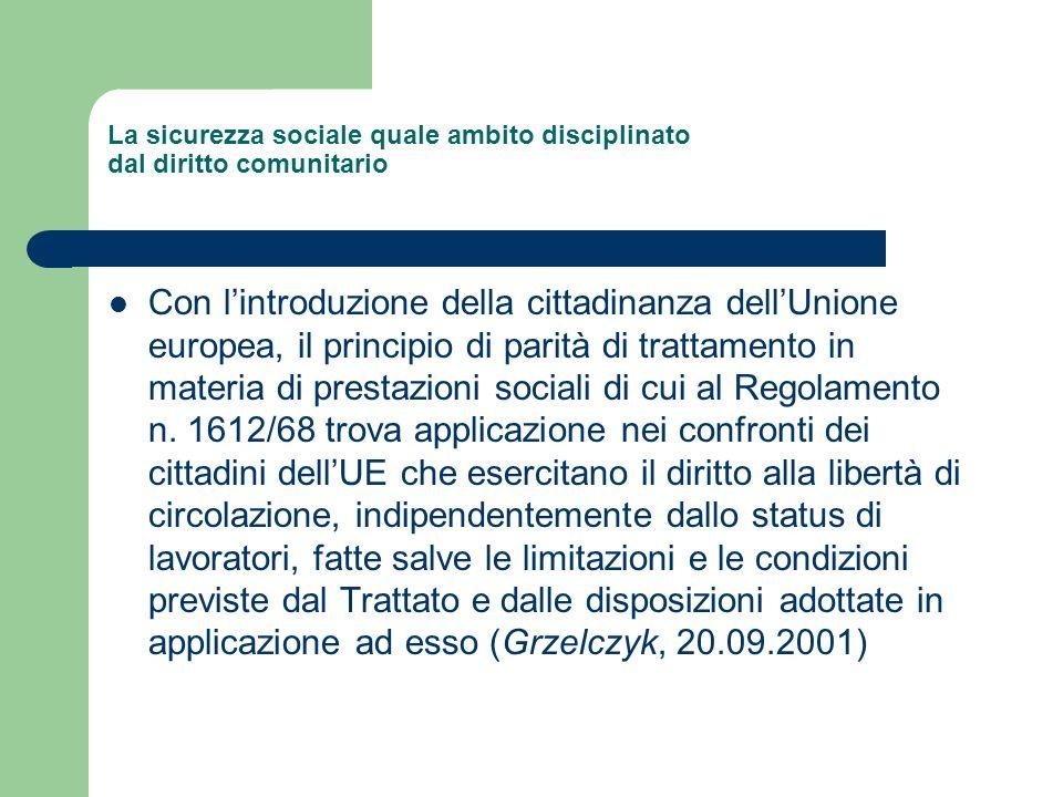 La sicurezza sociale quale ambito disciplinato dal diritto comunitario Con lintroduzione della cittadinanza dellUnione europea, il principio di parità