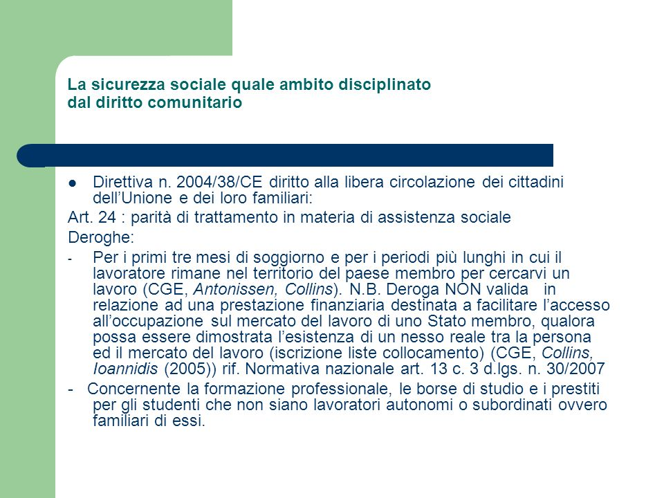 La sicurezza sociale quale ambito disciplinato dal diritto comunitario Direttiva n. 2004/38/CE diritto alla libera circolazione dei cittadini dellUnio