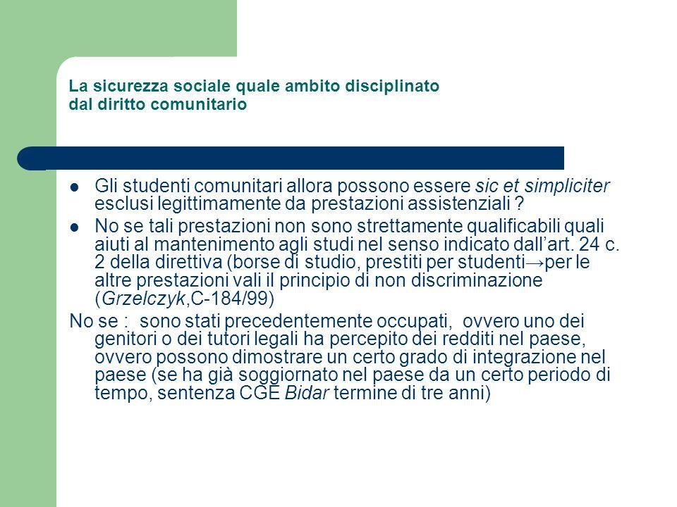 La sicurezza sociale quale ambito disciplinato dal diritto comunitario Gli studenti comunitari allora possono essere sic et simpliciter esclusi legitt