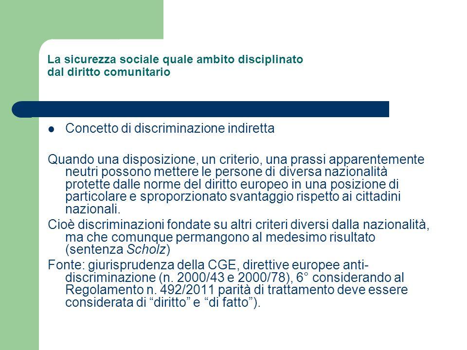 La sicurezza sociale quale ambito disciplinato dal diritto comunitario Concetto di discriminazione indiretta Quando una disposizione, un criterio, una