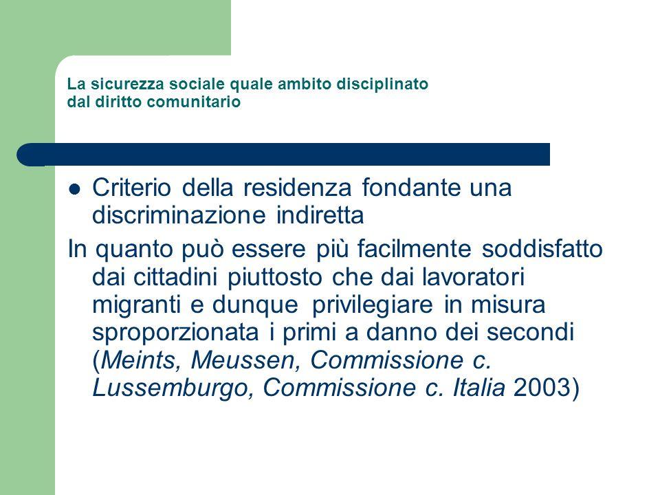 La sicurezza sociale quale ambito disciplinato dal diritto comunitario Criterio della residenza fondante una discriminazione indiretta In quanto può e