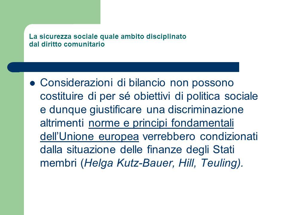 La sicurezza sociale quale ambito disciplinato dal diritto comunitario Considerazioni di bilancio non possono costituire di per sé obiettivi di politi